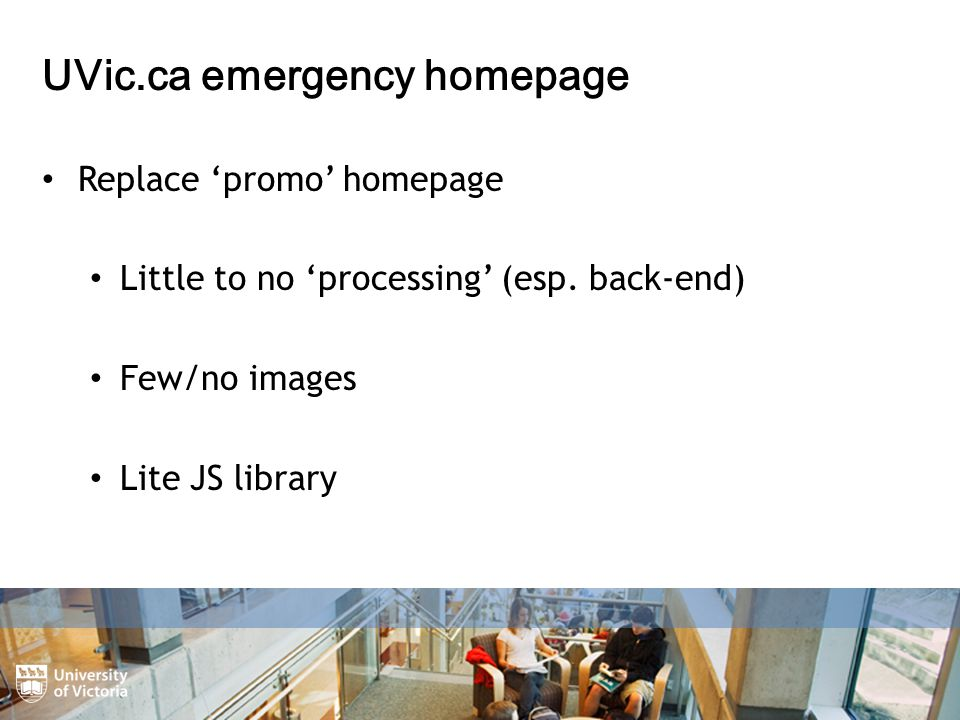 UVic.ca emergency homepage Replace 'promo' homepage Little to no 'processing' (esp.