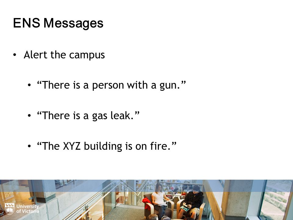 ENS Messages Alert the campus There is a person with a gun. There is a gas leak. The XYZ building is on fire.