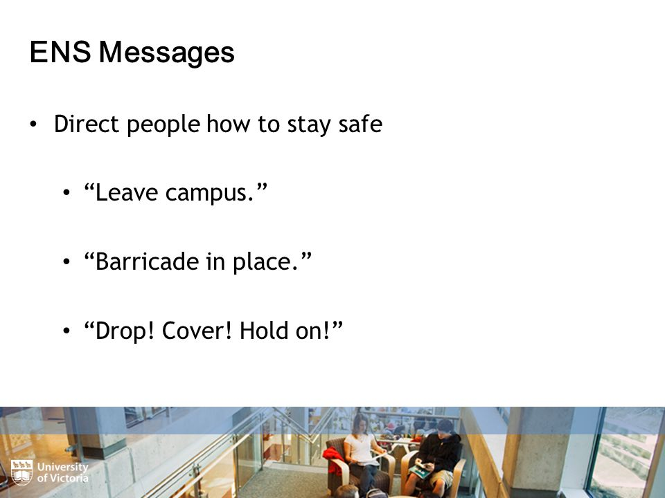 ENS Messages Direct people how to stay safe Leave campus. Barricade in place. Drop.