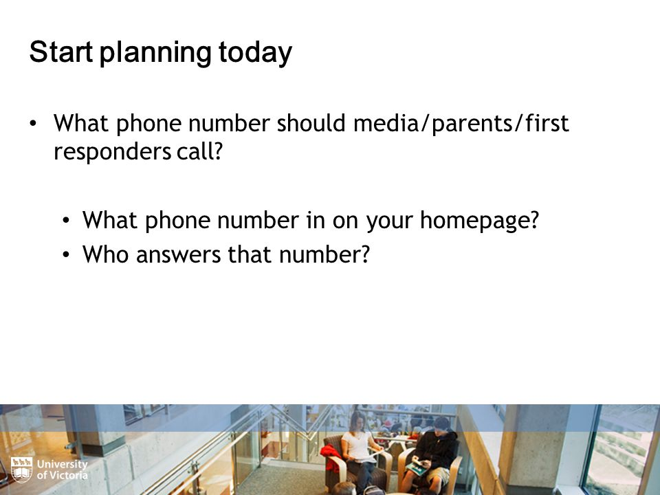 Start planning today What phone number should media/parents/first responders call.