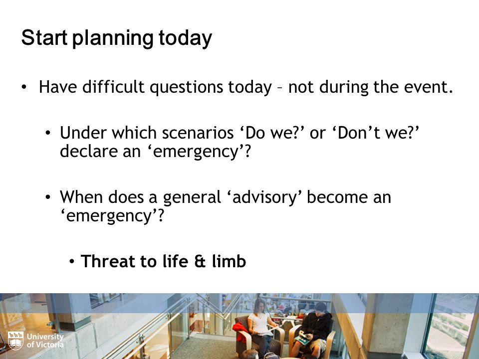 Start planning today Have difficult questions today – not during the event.