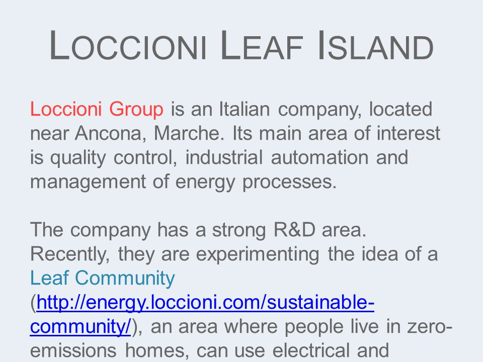 L OCCIONI L EAF I SLAND Loccioni Group is an Italian company, located near Ancona, Marche.