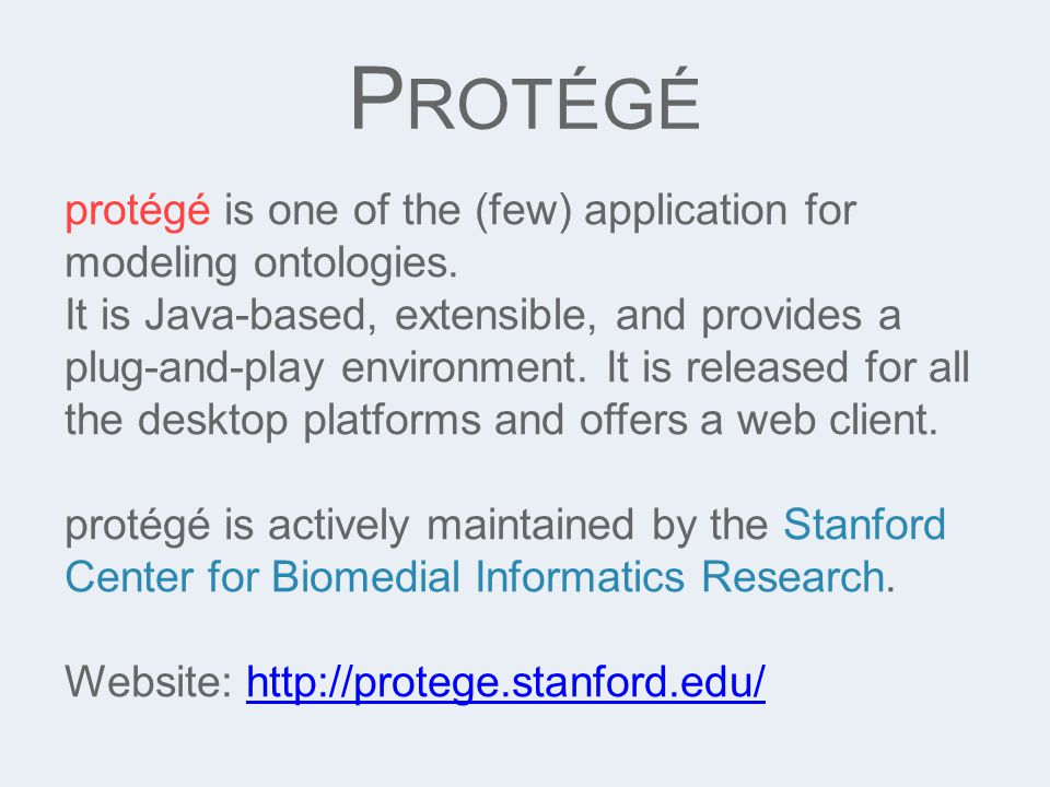 P ROTÉGÉ protégé is one of the (few) application for modeling ontologies.