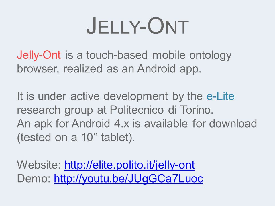 J ELLY -O NT Jelly-Ont is a touch-based mobile ontology browser, realized as an Android app.