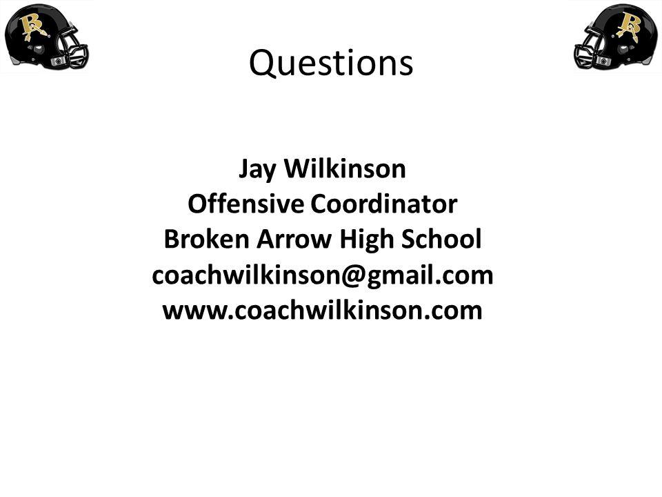 Questions Jay Wilkinson Offensive Coordinator Broken Arrow High School coachwilkinson@gmail.com www.coachwilkinson.com