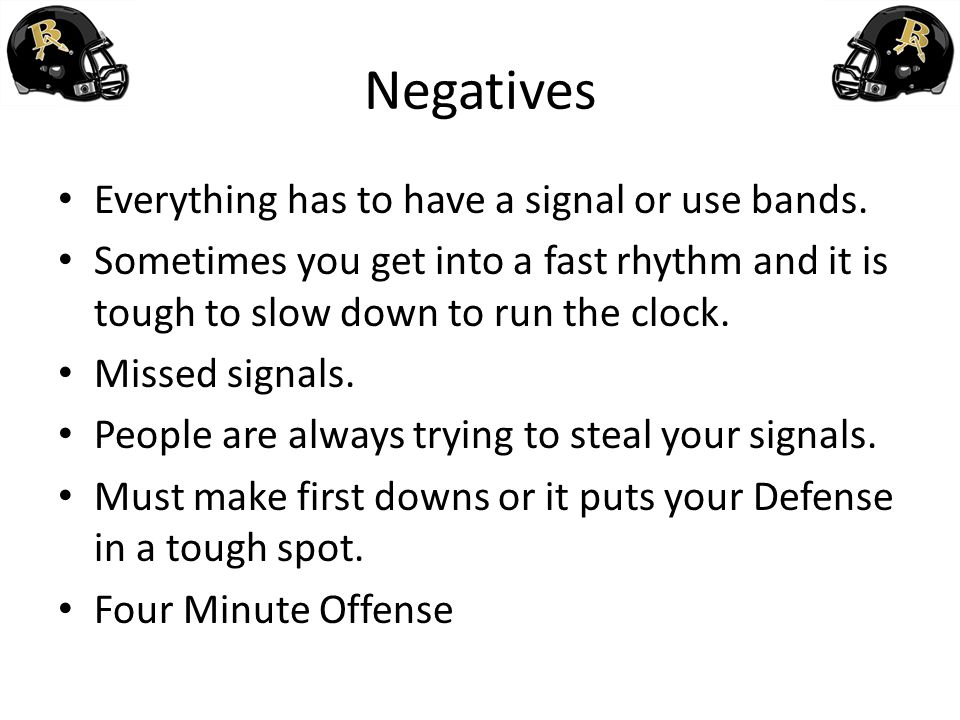 Negatives Everything has to have a signal or use bands. Sometimes you get into a fast rhythm and it is tough to slow down to run the clock. Missed sig