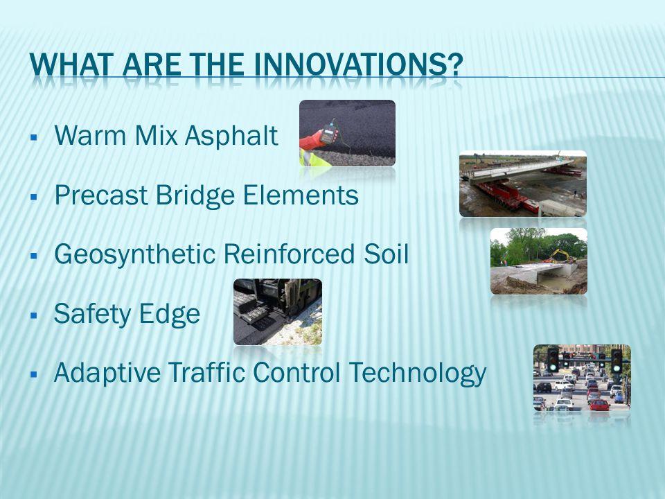 Warm Mix Asphalt  Precast Bridge Elements  Geosynthetic Reinforced Soil  Safety Edge  Adaptive Traffic Control Technology