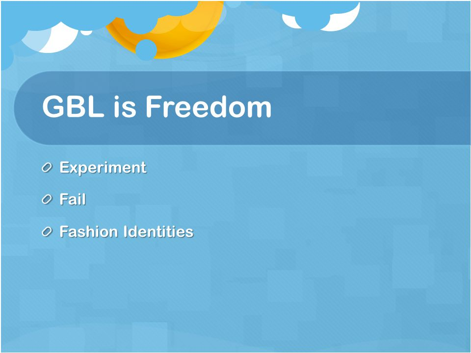 GBL is Freedom ExperimentFail Fashion Identities