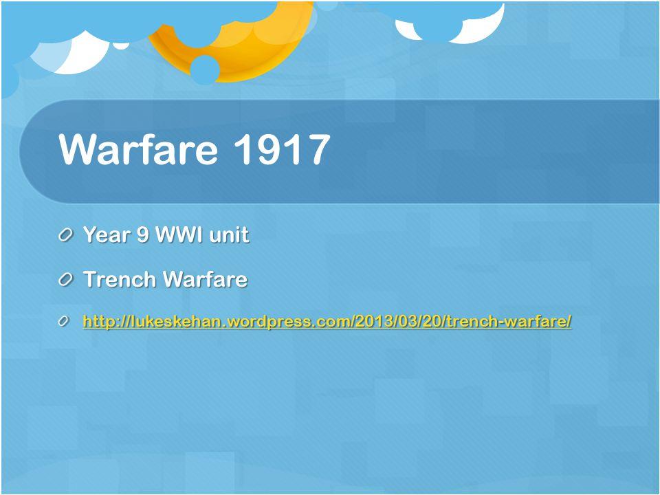 Warfare 1917 Year 9 WWI unit Trench Warfare http://lukeskehan.wordpress.com/2013/03/20/trench-warfare/
