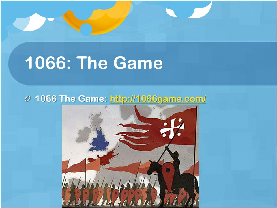 1066: The Game 1066 The Game: http://1066game.com/ http://1066game.com/