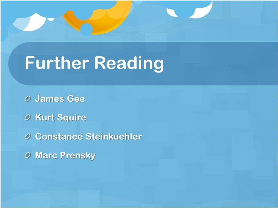 Further Reading James Gee Kurt Squire Constance Steinkuehler Marc Prensky