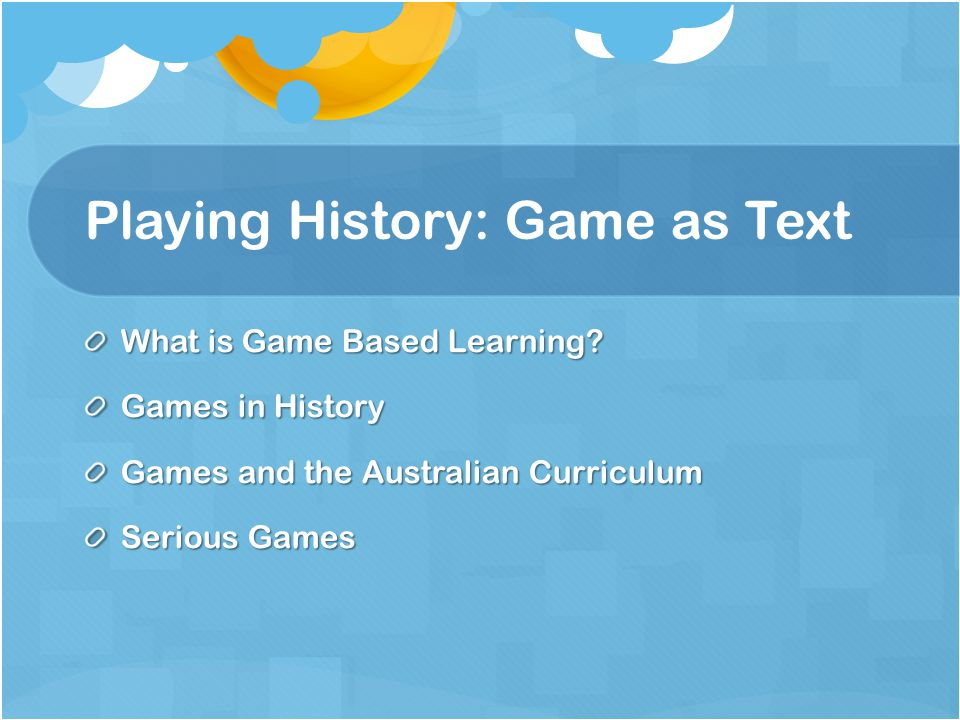 Game as Text Siren Song of Digital Simulation (Clyde & Wilkinson, 2011) State of the Art vs State of the Actual (Selwyn) Approach with critical eye Game as text to engage with, interpret, and reflect on Embedded within broader curriculum