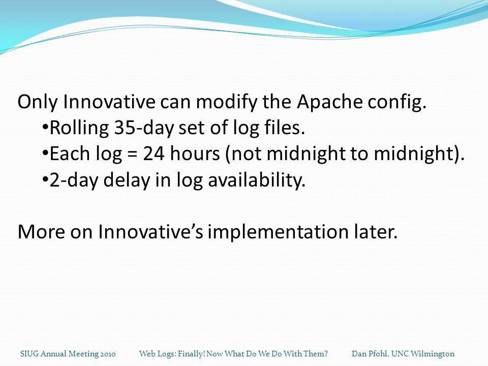 Only Innovative can modify the Apache config. Rolling 35-day set of log files.
