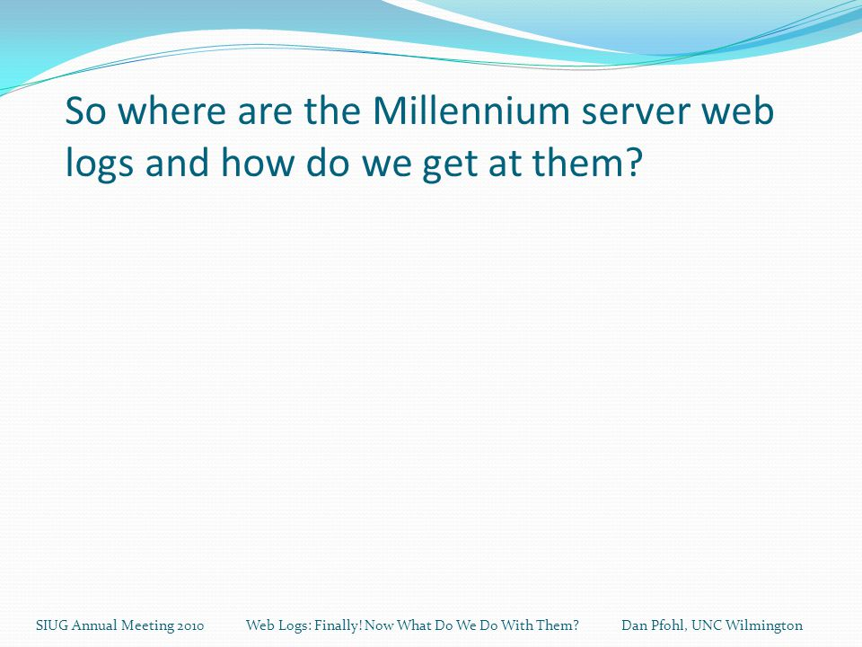So where are the Millennium server web logs and how do we get at them.