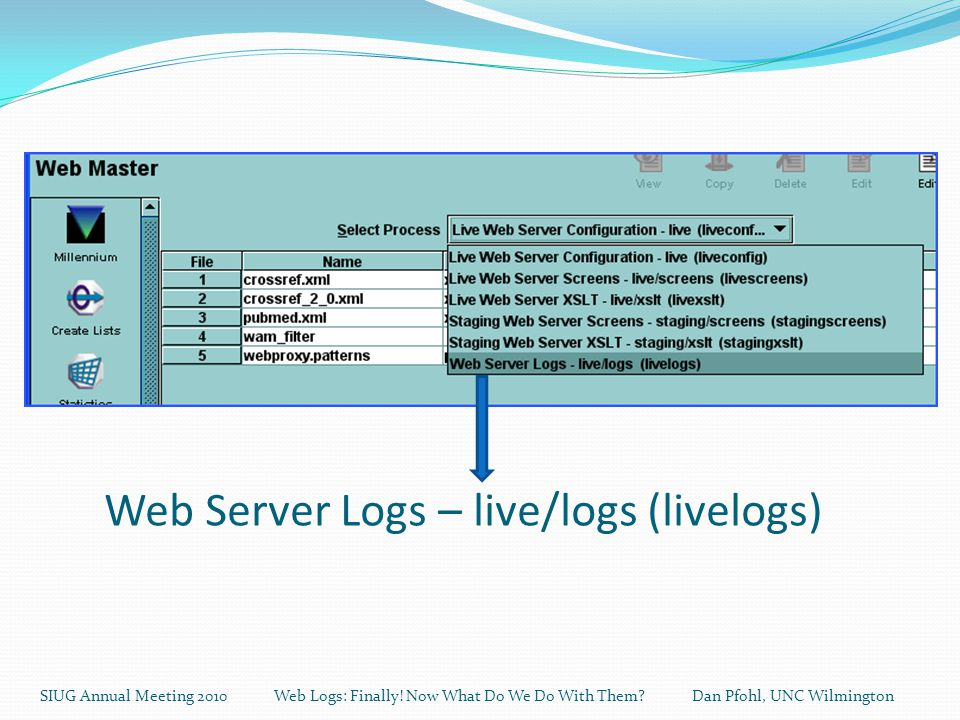 Web Server Logs – live/logs (livelogs) SIUG Annual Meeting 2010 Web Logs: Finally.