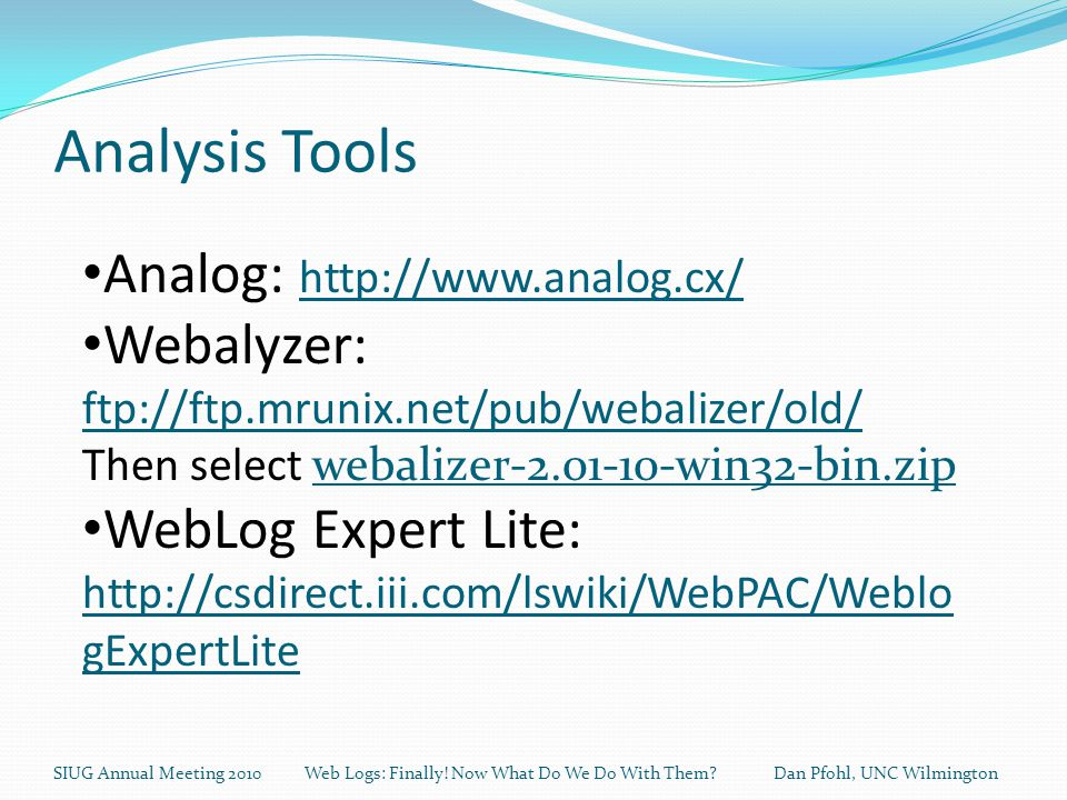 Analysis Tools SIUG Annual Meeting 2010 Web Logs: Finally.