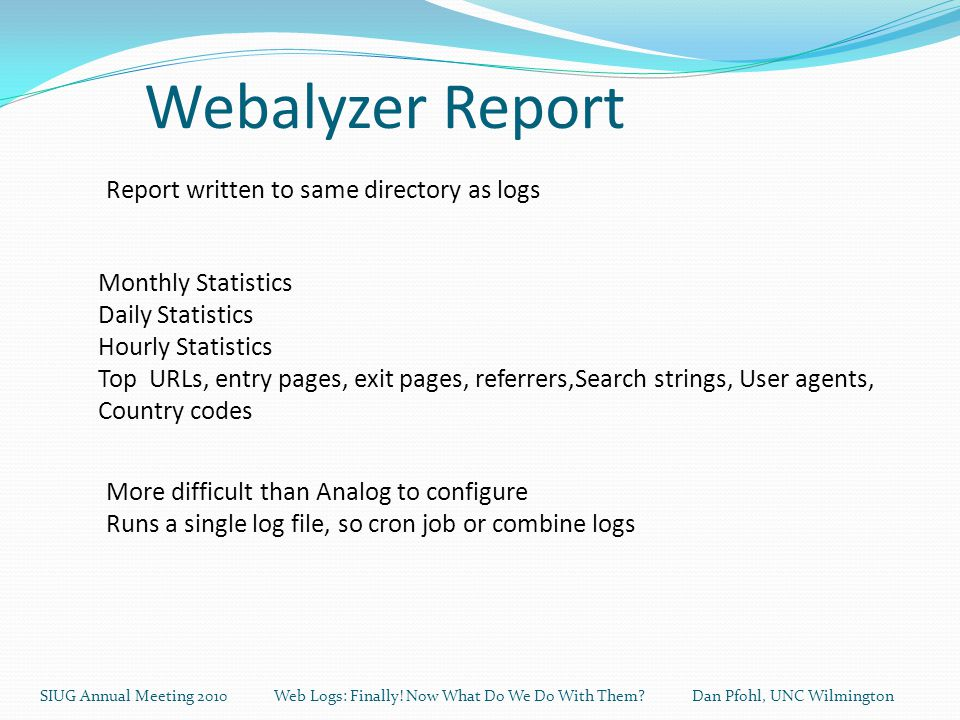 Webalyzer Report SIUG Annual Meeting 2010 Web Logs: Finally.