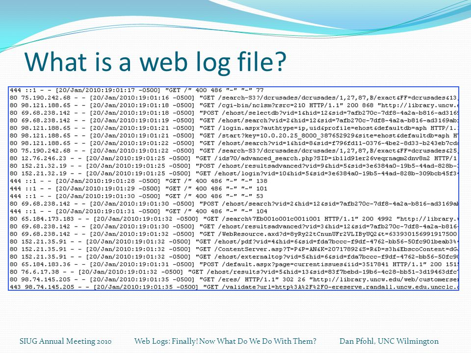 What is a web log file. SIUG Annual Meeting 2010 Web Logs: Finally.