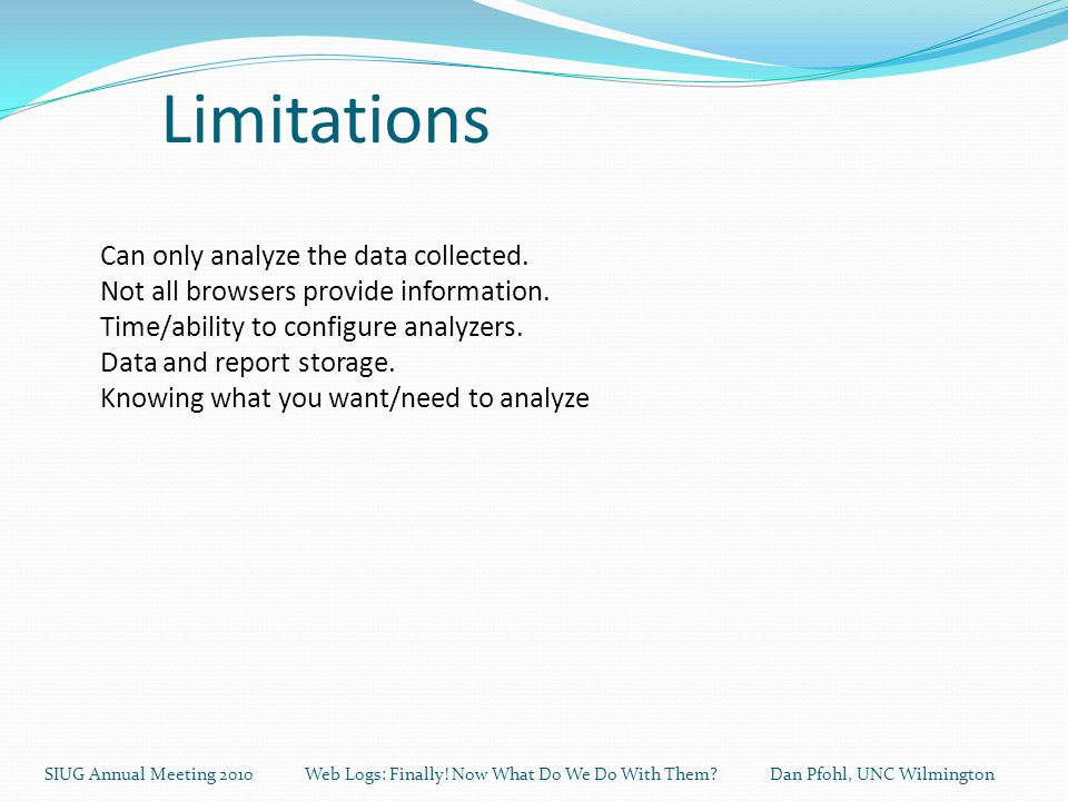 Limitations SIUG Annual Meeting 2010 Web Logs: Finally.