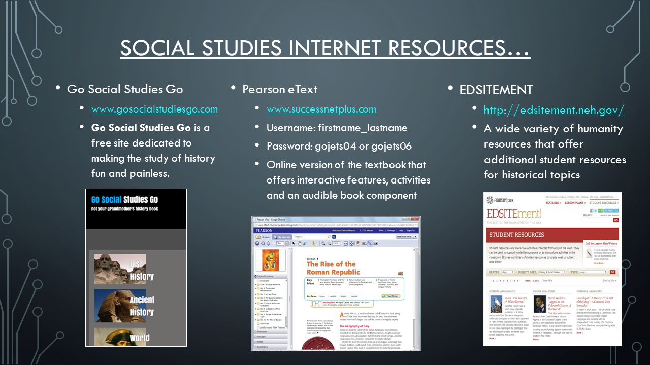 SOCIAL STUDIES INTERNET RESOURCES… Go Social Studies Go www.gosocialstudiesgo.com Go Social Studies Go is a free site dedicated to making the study of history fun and painless.