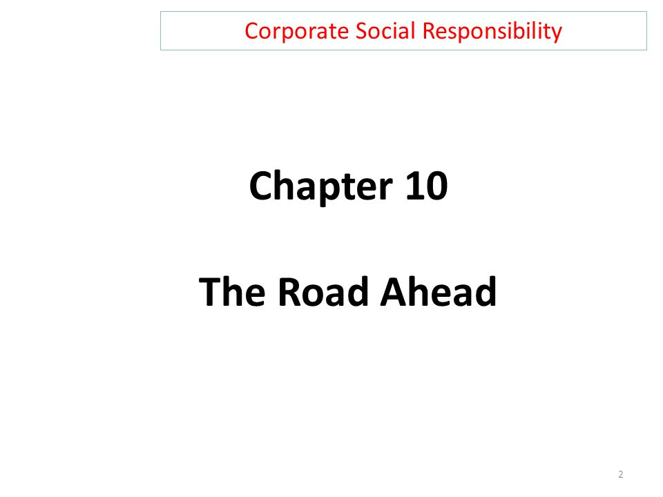 Corporate Social Responsibility 2 Chapter 10 The Road Ahead