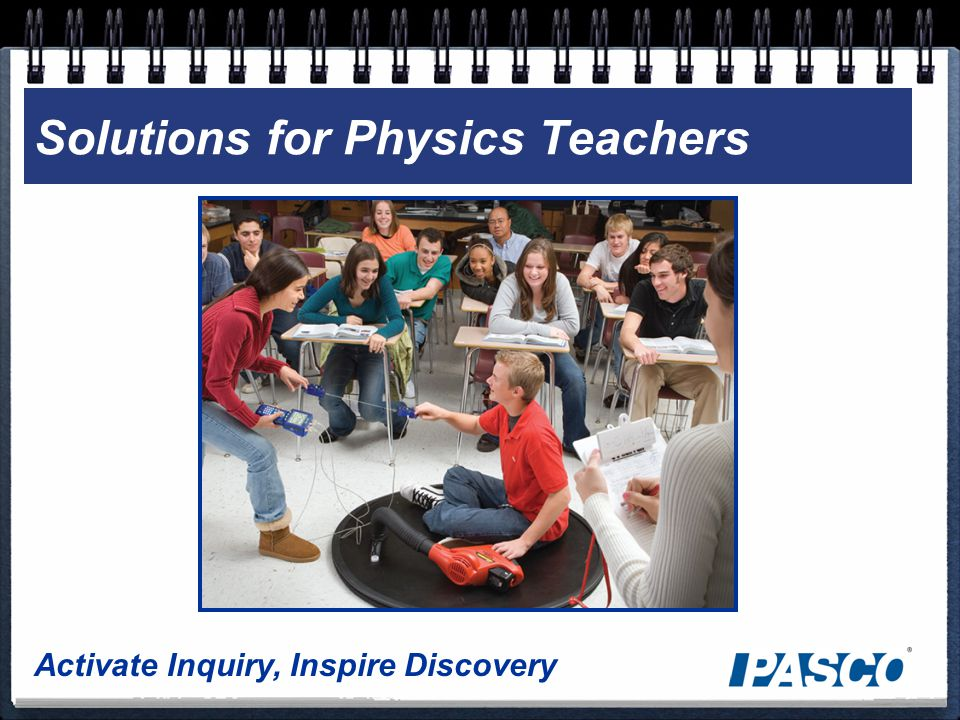 Activate Inquiry, Inspire Discovery Solutions for Physics Teachers