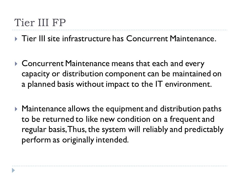 Tier III FP  Tier III site infrastructure has Concurrent Maintenance.