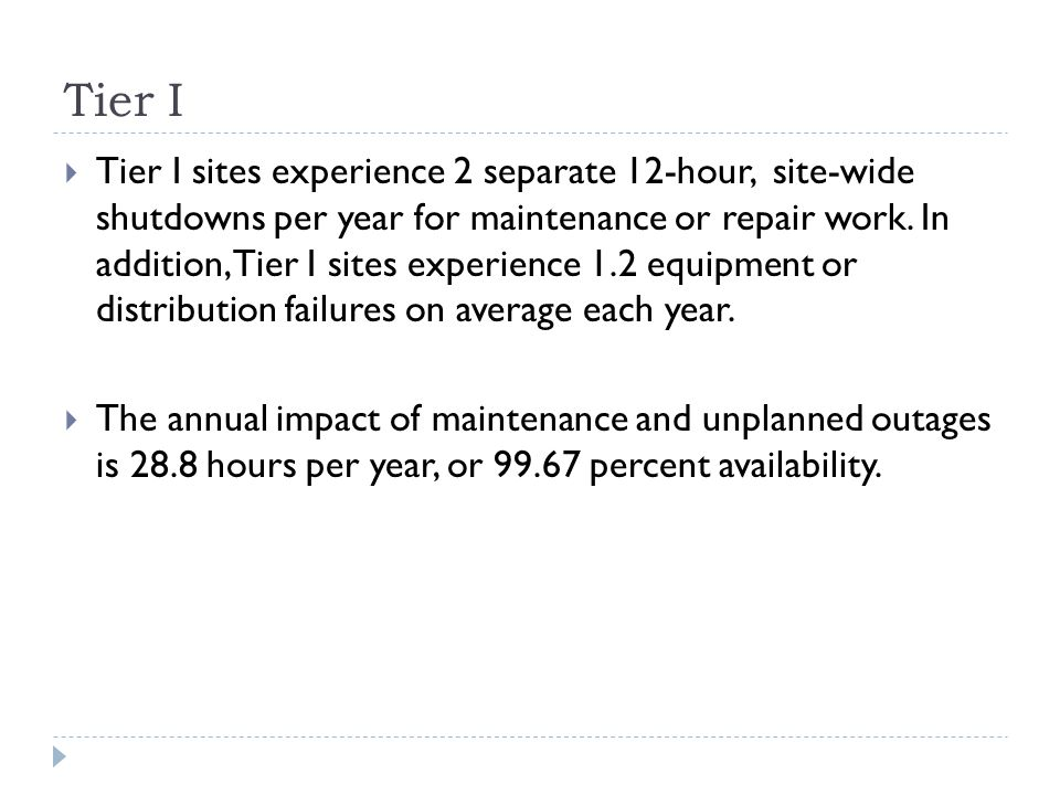 Tier I  Tier I sites experience 2 separate 12-hour, site-wide shutdowns per year for maintenance or repair work.