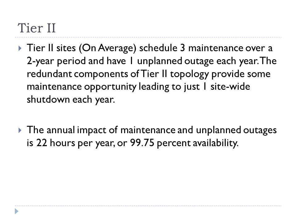 Tier II  Tier II sites (On Average) schedule 3 maintenance over a 2-year period and have 1 unplanned outage each year.