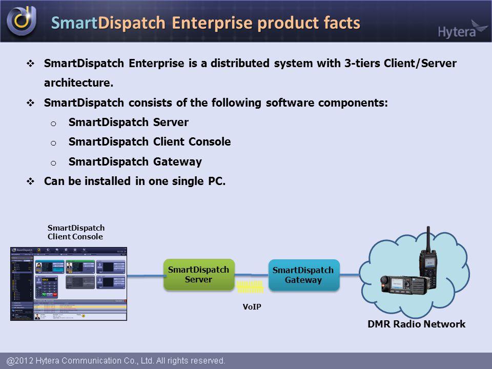 SmartDispatch Enterprise product facts  SmartDispatch Enterprise is a distributed system with 3-tiers Client/Server architecture.  SmartDispatch con