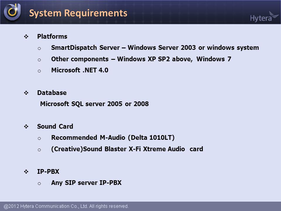  Platforms o SmartDispatch Server – Windows Server 2003 or windows system o Other components – Windows XP SP2 above, Windows 7 o Microsoft.NET 4.0 