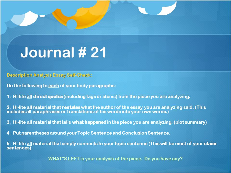 Journal # 21 Description Analysis Essay Self-Check: Do the following to each of your body paragraphs: 1. Hi-lite all direct quotes (including tags or