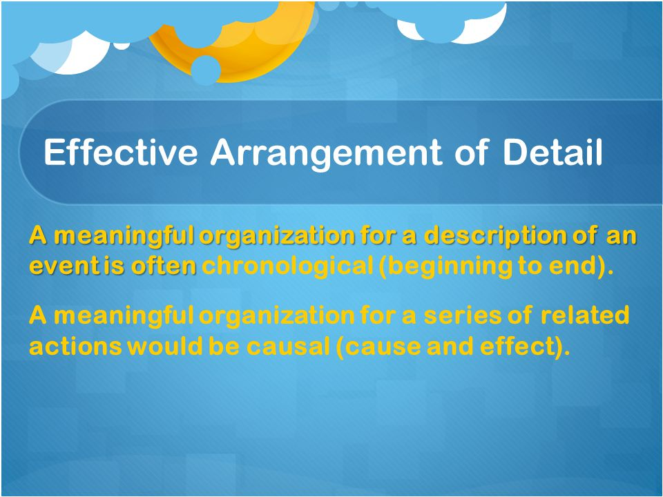 Effective Arrangement of Detail A meaningful organization for a description of an event is often A meaningful organization for a description of an eve