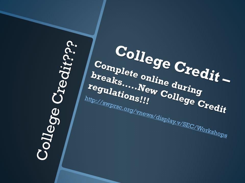 College Credit??? College Credit – Complete online during breaks…..New College Credit regulations!!! http://swprsc.org/vnews/display.v/SEC/Workshops