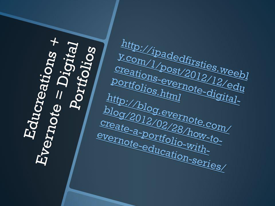 Educreations + Evernote = Digital Portfolios http://ipadedfirsties.weebl y.com/1/post/2012/12/edu creations-evernote-digital- portfolios.html http://ipadedfirsties.weebl y.com/1/post/2012/12/edu creations-evernote-digital- portfolios.html http://blog.evernote.com/ blog/2012/02/28/how-to- create-a-portfolio-with- evernote-education-series/ http://blog.evernote.com/ blog/2012/02/28/how-to- create-a-portfolio-with- evernote-education-series/