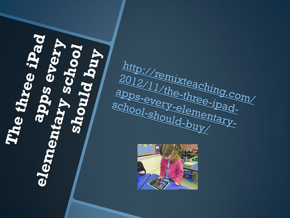 The three iPad apps every elementary school should buy http://remixteaching.com/ 2012/11/the-three-ipad- apps-every-elementary- school-should-buy/ htt