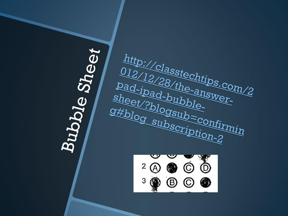 Bubble Sheet http://classtechtips.com/2 012/12/28/the-answer- pad-ipad-bubble- sheet/?blogsub=confirmin g#blog_subscription-2 http://classtechtips.com