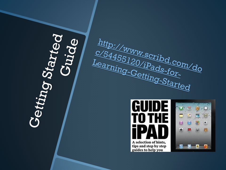 Getting Started Guide http://www.scribd.com/do c/54455120/iPads-for- Learning-Getting-Started http://www.scribd.com/do c/54455120/iPads-for- Learning-