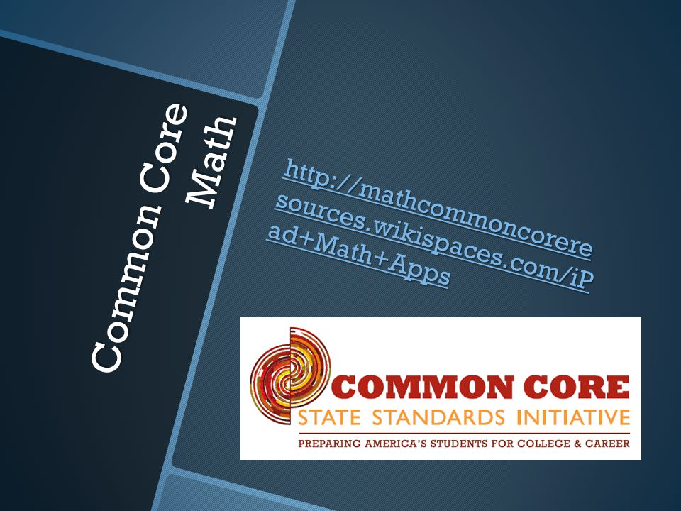 Common Core Math http://mathcommoncorere sources.wikispaces.com/iP ad+Math+Apps http://mathcommoncorere sources.wikispaces.com/iP ad+Math+Apps