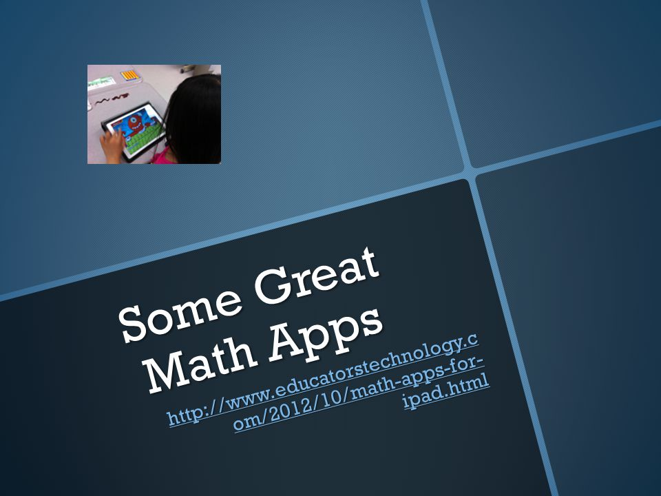 Some Great Math Apps http://www.educatorstechnology.c om/2012/10/math-apps-for- ipad.html http://www.educatorstechnology.c om/2012/10/math-apps-for- ipad.html