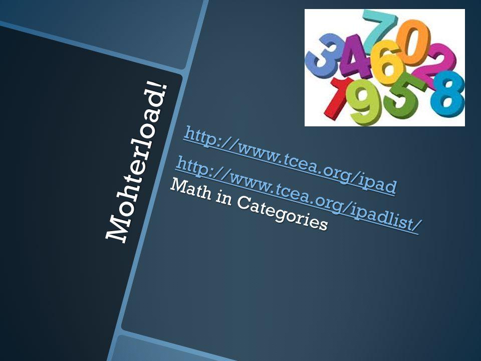 Mohterload! http://www.tcea.org/ipad http://www.tcea.org/ipadlist/ http://www.tcea.org/ipadlist/ Math in Categories http://www.tcea.org/ipadlist/