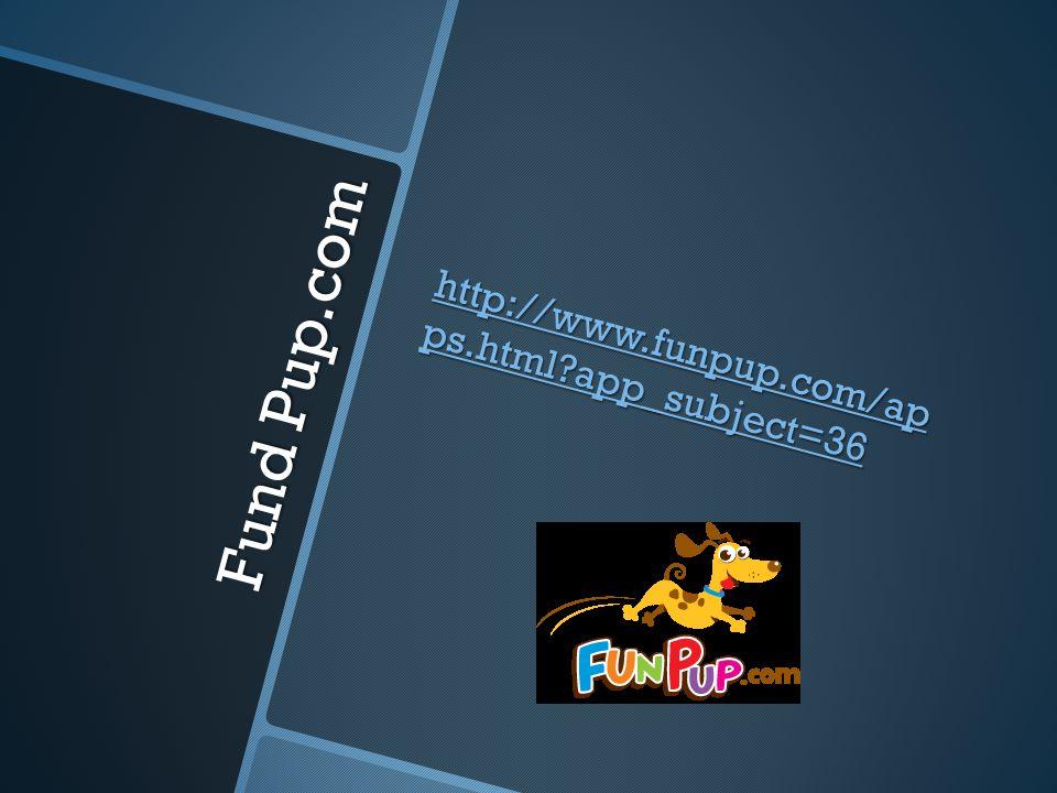 Fund Pup.com http://www.funpup.com/ap ps.html?app_subject=36 http://www.funpup.com/ap ps.html?app_subject=36