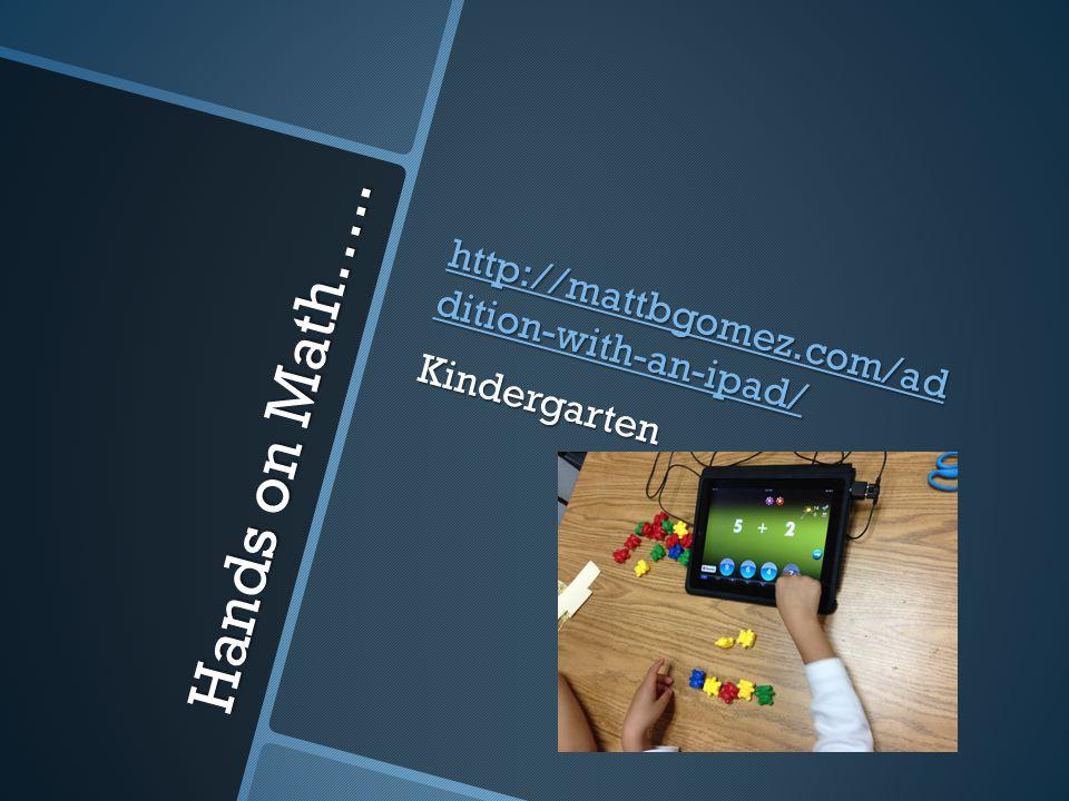 Hands on Math….. http://mattbgomez.com/ad dition-with-an-ipad/ http://mattbgomez.com/ad dition-with-an-ipad/Kindergarten