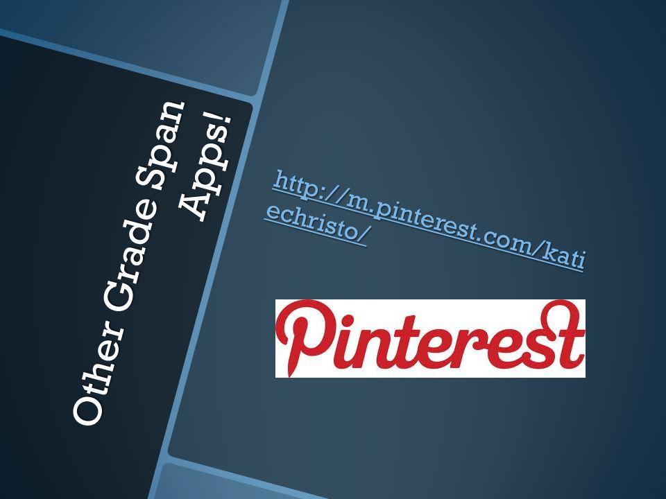 Other Grade Span Apps! http://m.pinterest.com/kati echristo/ http://m.pinterest.com/kati echristo/