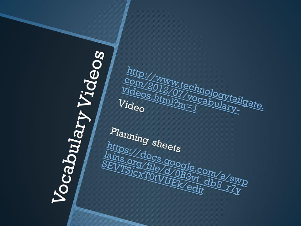 Vocabulary Videos http://www.technologytailgate. com/2012/07/vocabulary- videos.html?m=1 http://www.technologytailgate. com/2012/07/vocabulary- videos
