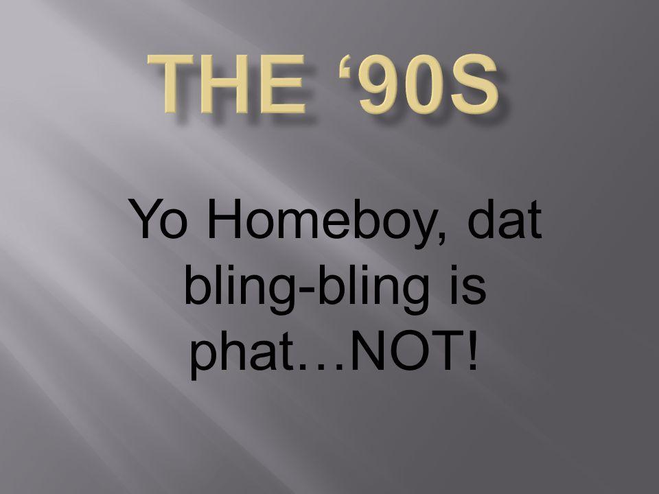 Yo Homeboy, dat bling-bling is phat…NOT!