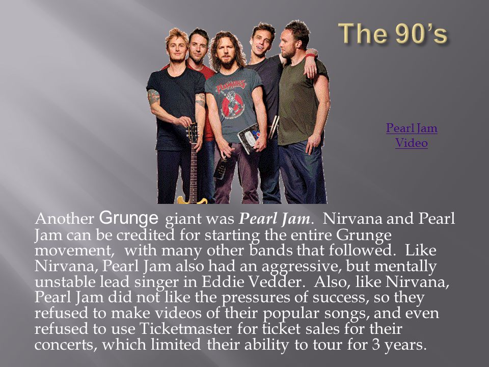 Another Grunge giant was Pearl Jam.
