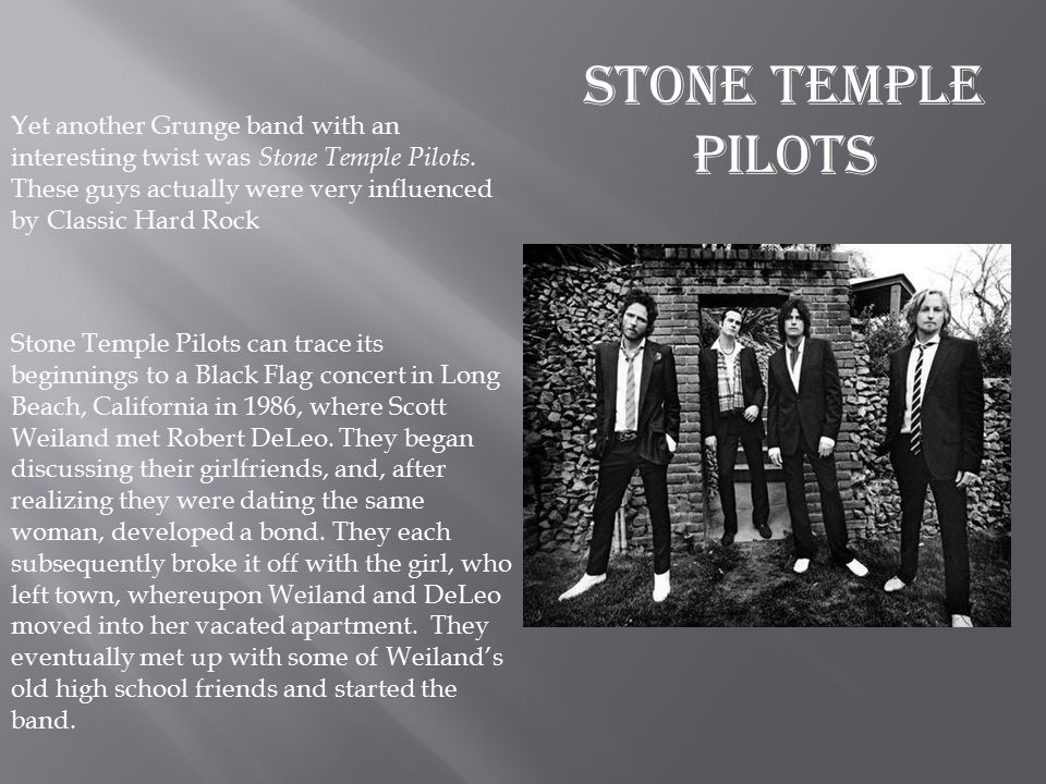 Yet another Grunge band with an interesting twist was Stone Temple Pilots.