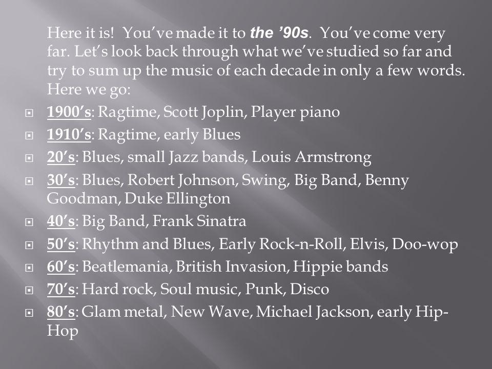 Here it is. You've made it to the '90s. You've come very far.