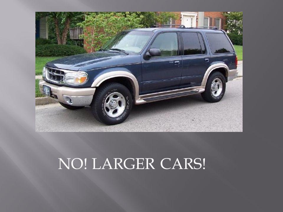 NO! LARGER CARS!